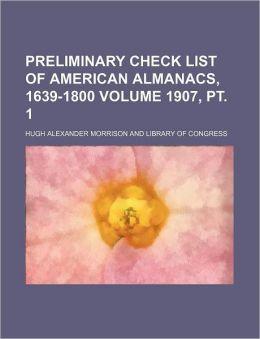 Preliminary check list of American almanacs, 1639-1800 Volume 1907, pt. 1
