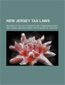 New Jersey Tax Laws; Revision of 1903, with Annotations, Forms and Blanks