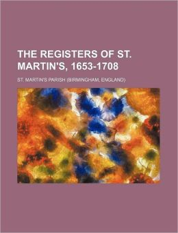 The Registers of St. Martin's, 1653-1708