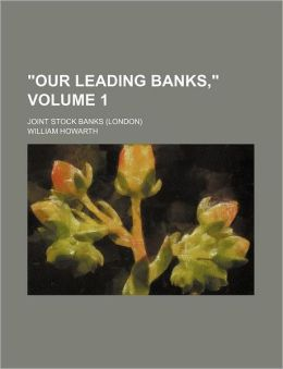 Our Leading Banks, Volume 1; Joint Stock Banks