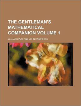 The Gentleman's Mathematical Companion Volume 1