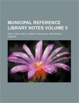 Municipal Reference Library Notes Volume 5