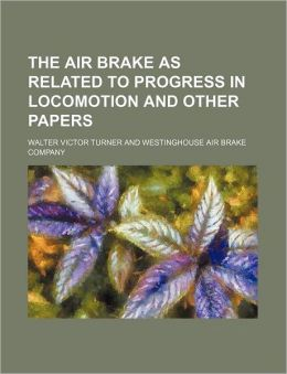 The Air Brake As Related to Progress in Locomotion and Other Papers