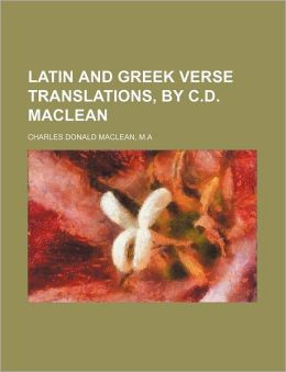 Latin and Greek Verse Translations, by C d MacLean