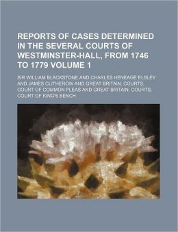 Reports of Cases Determined in the Several Courts of Westminster-Hall, from 1746 To 1779