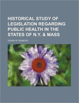 Historical Study of Legislation Regarding Public Health in the States of N y and Mass