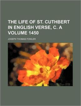 The Life of St Cuthbert in English Verse, C A