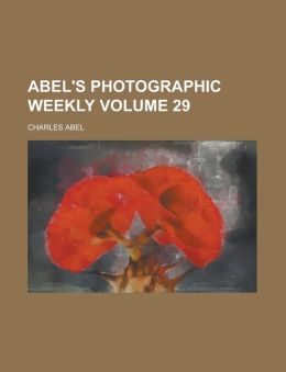 Abel's Photographic Weekly Volume 29