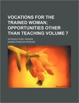 Vocations for the Trained Woman Volume 7; Introductory Papers