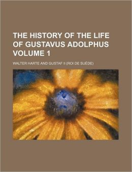 The History of the Life of Gustavus Adolphus