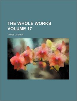 The Whole Works Volume 17