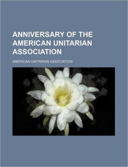 Anniversary of the American Unitarian Association