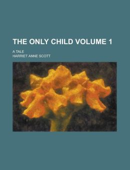 The Only Child; A Tale Volume 1