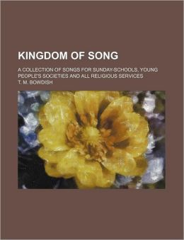 Kingdom of Song; a Collection of Songs for Sunday-Schools, Young People's Societies and All Religious Services