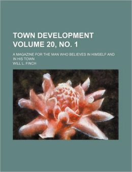 Town Development Volume 20, No 1; a Magazine for the Man Who Believes in Himself and in His Town