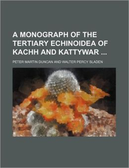 A Monograph of the Tertiary Echinoidea of Kachh and Kattywar