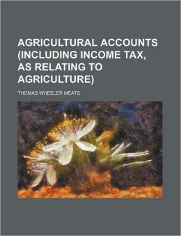 Agricultural Accounts (Including Income Tax, as Relating to Agriculture)