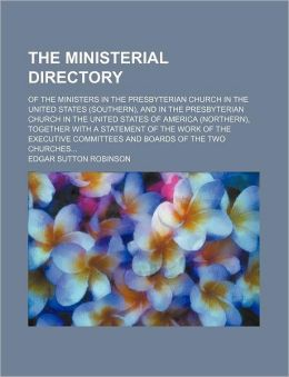 The Ministerial Directory; of the Ministers in the Presbyterian Church in the United States , and in the Presbyterian Church in the United S