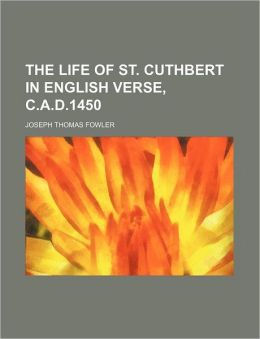 The Life of St. Cuthbert in English Verse, C.A.D.1450
