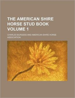 The American Shire Horse Stud Book Volume 1