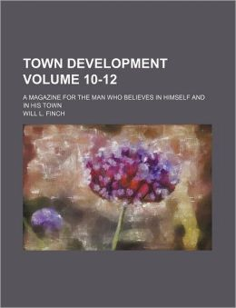 Town Development Volume 10-12; a Magazine for the Man Who Believes in Himself and in His Town