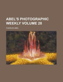 Abel's Photographic Weekly Volume 28