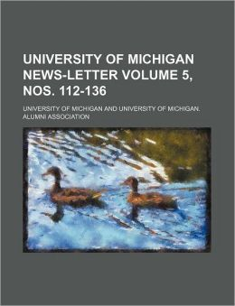 University of Michigan News-Letter Volume 5, Nos. 112-136