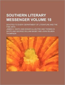 Southern Literary Messenger Volume 18; Devoted to Every Department of Literature and the Fine Arts