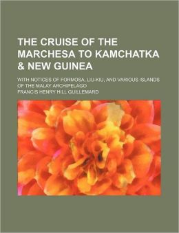 The Cruise of the Marchesa to Kamchatka with Notices of Formosa, Liu-Kiu, and Various Islands of the Malay Archipelago
