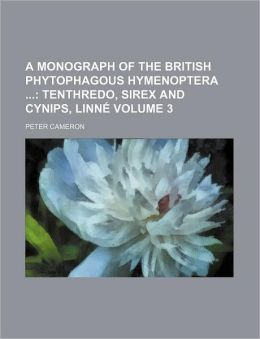 A Monograph of the British Phytophagous Hymenoptera Volume 3; Tenthredo, Sirex and Cynips, Linné