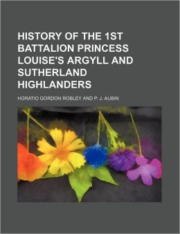 History of the 1st Battalion Princess Louise's Argyll and Sutherland Highlanders