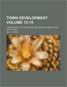 Town Development Volume 13-15; a Magazine for the Man Who Believes in Himself and in His Town