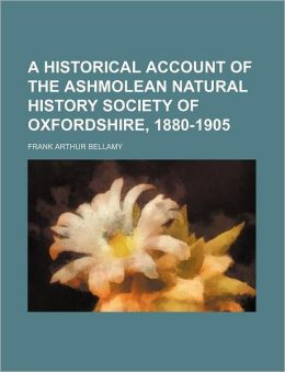 A Historical Account of the Ashmolean Natural History Society of Oxfordshire, 1880-1905