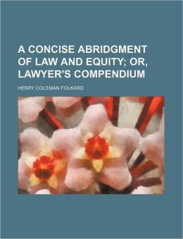 A Concise Abridgment of Law and Equity; or, Lawyer's Compendium