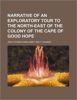 Narrative of an Exploratory Tour to the North-East of the Colony of the Cape of Good Hope