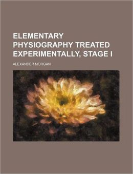 Elementary Physiography Treated Experimentally, Stage I