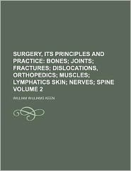 Surgery, Its Principles and Practice Volume 2; Bones joints fractures dislocations, orthopedics muscles lymphatics skin nerves spine