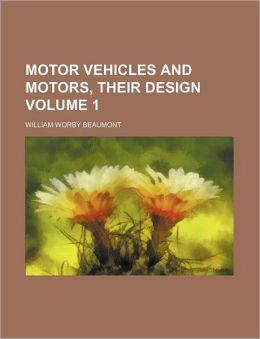Motor Vehicles and Motors, Their Design