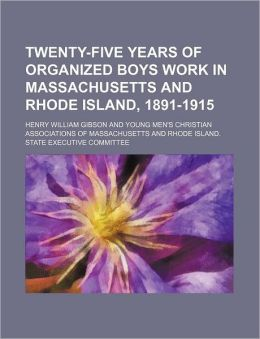 Twenty-Five Years of Organized Boys Work in Massachusetts and Rhode Island, 1891-1915