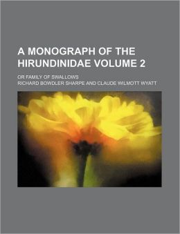 A Monograph of the Hirundinidae Volume 2; or Family of Swallows