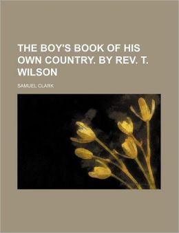 The Boy's Book of His Own Country by Rev T Wilson