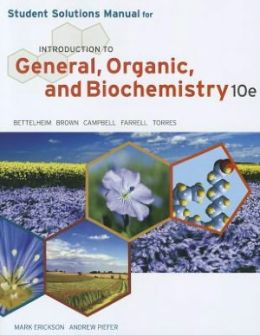 Student Solutions Manual for Bettelheim/Brown/Campbell/Farrell/Torres' Introduction to General, Organic and Biochemistry, 10th