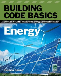 Building Code Basics: Energy: Based on the International Energy Code