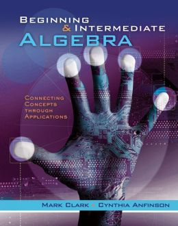 Cengage Advantage Books: Beginning and Intermediate Algebra: A Combined Approach, Connecting Concepts Through Applications