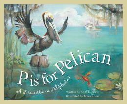 P is for Pelican: A Louisiana Alphabet