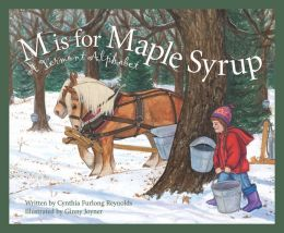 M Is For Maple Syrup: A Vermont Alphabet