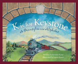 K Is for Keystone: A Pennsylvania Alphabet