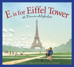 E is for Eiffel Tower: A France Alphabet