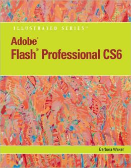 Adobe Flash Professional CS6 Illustrated