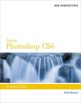New Perspectives on Adobe Photoshop CS6: Introductory